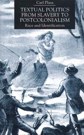 Textual Politics from Slavery to Postcolonialism: Race and: PLASA, CARL