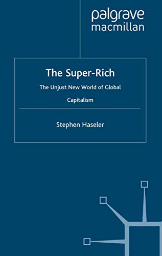 9780312230050: The Super-Rich: The Unjust New World of Global Capitalism