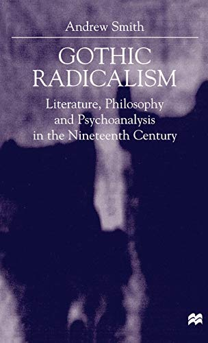 9780312230425: Gothic Radicalism: Literature, Philosophy and Psychoanalysis in the Nineteenth Century