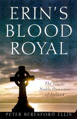 9780312230494: Erin's Blood Royal: the Noble Gaelic Dynasties of Ireland