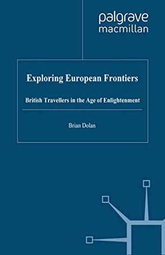 Exploring European Frontiers: British Travellers in the Age of Enlightenment: Dolan, B.