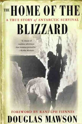 The Home of the Blizzard: A True: Mawson, Sir Douglas
