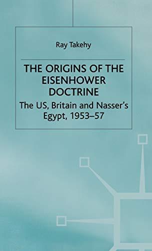 The Origins of the Eisenhower Doctrine: The US, Britain and Nasser's Egypt, 1953-57 (St Antony...