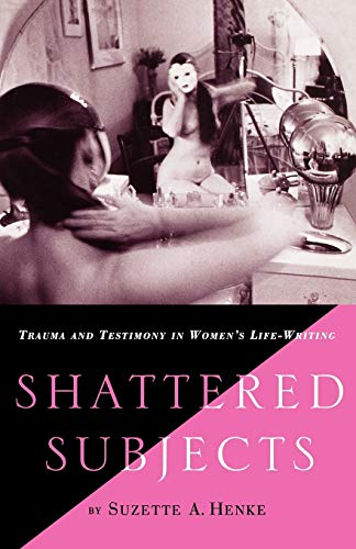 9780312230982: Shattered Subjects: Trauma and Testimony in Women's Life-Writing