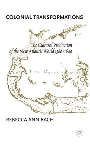 9780312230999: Colonial Transformations: The Cultural Production of the New Atlantic World, 1580-1640