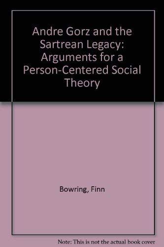 9780312231033: Andre Gorz and the Sartrean Legacy: Arguments for a Person-Centered Social Theory