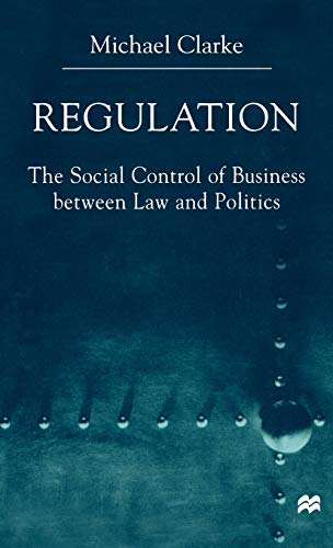 Regulation: The Social Control of Business between Law and Politics: Michael Clarke