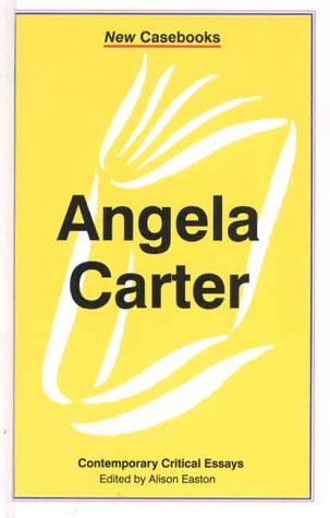 Angela Carter: Contemporary Critical Essays (New Casebooks)