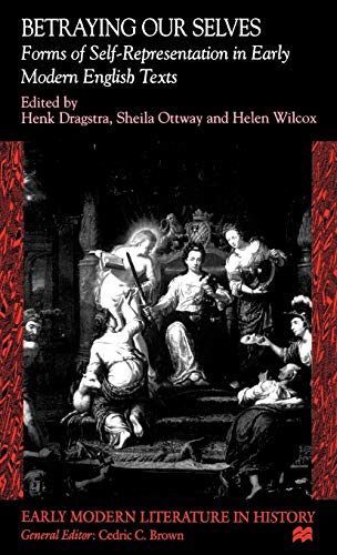 9780312231491: Betraying Our Selves: Forms of Self-Representation in Early Modern English Texts (Early Modern Literature in History)
