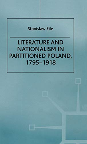 Literature and Nationalism in Partitioned Poland, 1795-1918 (Studies in International Security): ...