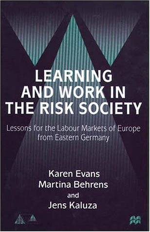9780312231606: Learning and Work in the Risk Society: Lessons for the Labour Markets of Europe from Eastern Germany (Anglo-German Foundation for the Study of Industrial Society)