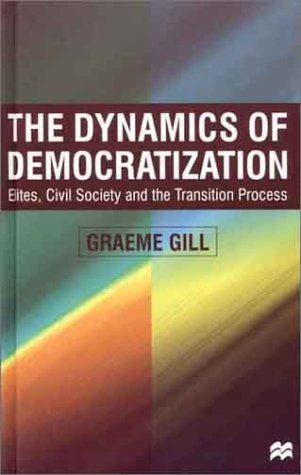 9780312231712: The Dynamics of Democratization: Elites, Civil Society and the Transition Process
