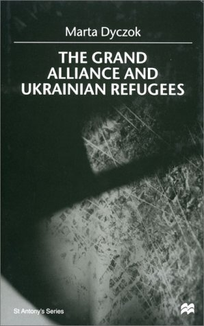 9780312231927: The Grand Alliance and Ukrainian Refugees (St. Antony's)