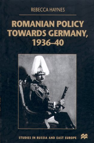 9780312232603: Romanian Policy Towards Germany, 1936-40 (Studies in Russian and East European History)