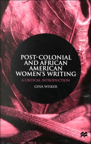 Post-Colonial and African American women's writing: a critical introduction - WISKER, Gina