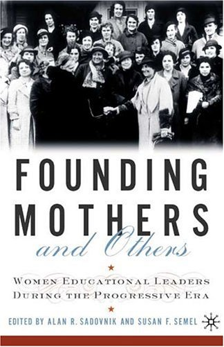 9780312232979: Founding Mothers and Others: Women Educational Leaders During the Progressive Era