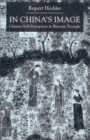 In China's Image: Chinese Self-Perception in Western Thought: Hodder, Rupert