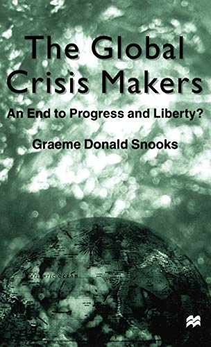 9780312234201: The Global Crisis Makers: An End to Progress and Liberty?