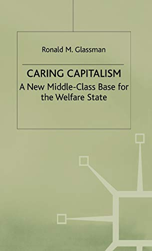 9780312234676: Caring Capitalism: A New Middle Class Base for the Welfare State