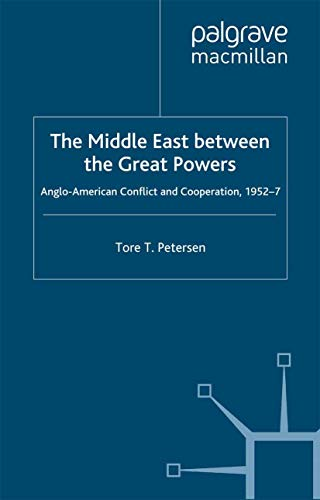 9780312234812: The Middle East Between the Great Powers: Anglo-American Conflict and Cooperation, 1952-7