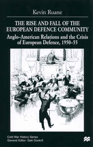 9780312234829: The Rise and Fall of the European Defence Community: Anglo-American Relations and the Crises of European Defence, 1950-55 (Cold War History)