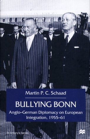 9780312234836: Bullying Bonn: Anglo-German Diplomacy on European Integration, 1955-61 (St. Antony's Series)
