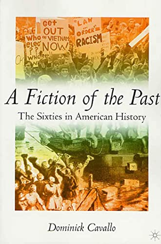 9780312235017: A Fiction of the Past: The Sixties in American History
