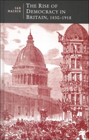 9780312235444: The Rise of Democracy in Britain, 1830 - 1918 (British Studies Series)