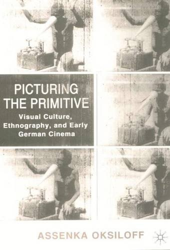 9780312235543: Picturing the Primitive: Visual Culture, Ethnography, and Early German Cinema