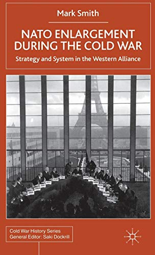 9780312236069: NATO Enlargement During the Cold War: Strategy and System in the Western Alliance (Cold War History)