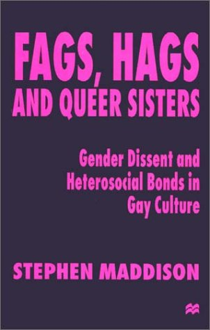 9780312236359: Fags, Hags and Queer Sisters: Gender Dissent and Heterosocial Bonds in Gay Culture