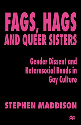 9780312236373: Fags, Hags, and Queer Sisters: Gender Dissent and Heterosocial Bonds in Gay Culture
