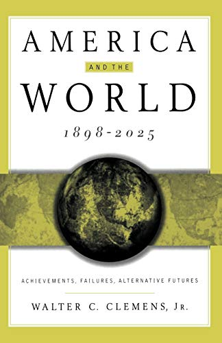 9780312236380: America and the World, 1898-2025: Achievements, Failures, Alternative Futures