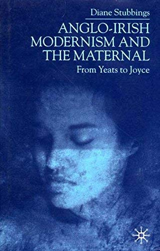 9780312236984: Anglo-Irish Modernism and the Maternal: From Yeats to Joyce