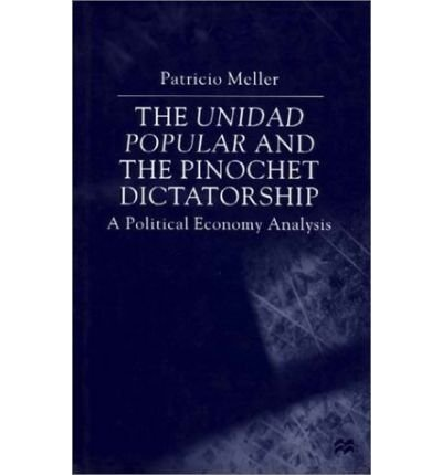 9780312237714: The Unidad Popular and the Pinochet Dictatorship: A Political Analysis