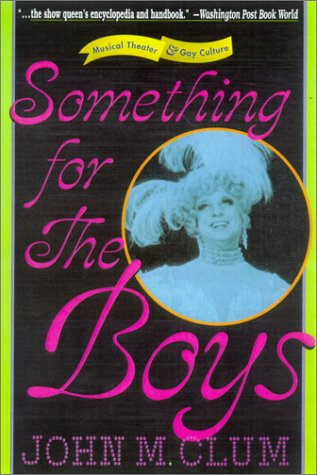 Something for the Boys: Musical Theater and Gay Culture (9780312238322) by Clum, John M.