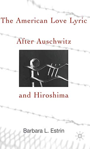 9780312238650: The American Love Lyric After Auschwitz and Hiroshima