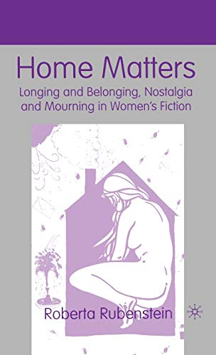 Home Matters: Longing and Belonging, Nostalgia and Mourning in Women's Fiction: Rubenstein, R.