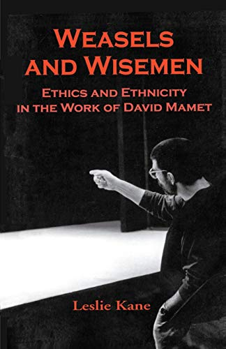 WEASELS AND WISEMEN ETHICS AND ETHNICITY IN THE WORK OF DAVID MAMET: KANE, LESLIE (EDITOR)