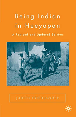 9780312238995: Being Indian in Hueyapan: A Revised and Updated Edition
