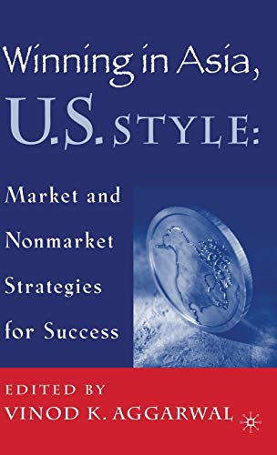 Winning in Asia, U.S. Style: Market and: Vinod K. Aggarwal