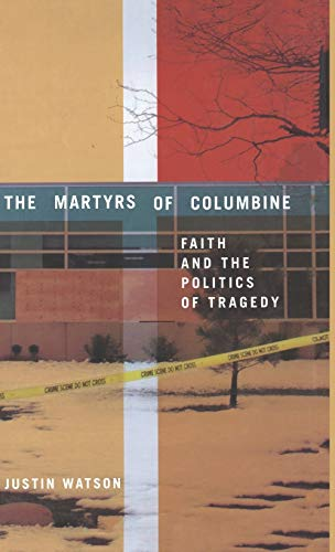 9780312239572: The Martyrs of Columbine: Faith and the Politics of Tragedy