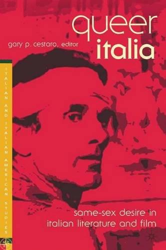 9780312240240: Queer Italia: Same-Sex Desire in Italian Literature and Film (Italian and Italian American Studies)