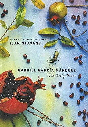 Gabriel Garci?a Marquez: The Early Years: Ilan Stavans