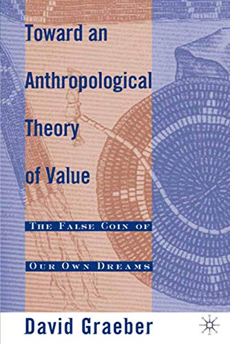 9780312240455: Toward an Anthropological Theory of Value: The False Coin of Our Own Dreams