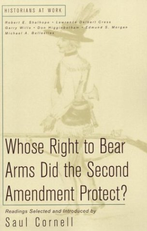 Whose Right to Bear Arms Did the Second Amendment Protect? (Historians at Work) (0312240600) by Cornell, Saul