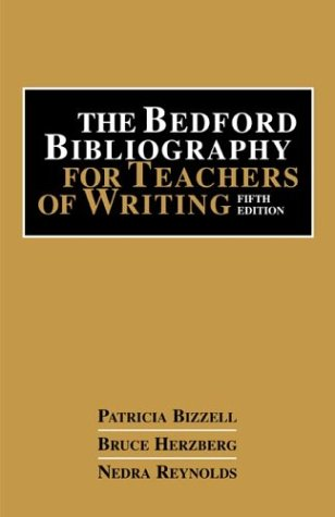 The Bedford Bibliography for Teachers of Writing: Bizzell, Patricia, Herzberg,