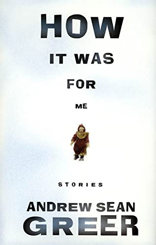 How It Was For Me: Stories (SIGNED): Greer, Andrew Sean