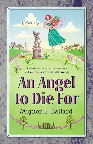 An Angel to Die For (Augusta Goodnight Mysteries): Ballard, Mignon F.