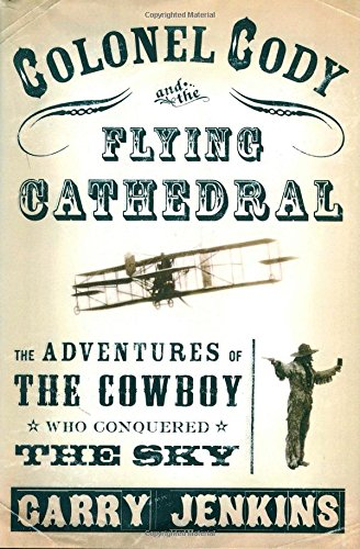9780312241803: Colonel Cody and the Flying Cathedral: The Adventures of the Cowboy Who Conquered the Sky